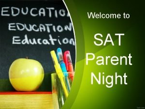 Welcome to SAT Parent Night What is the