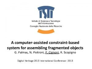 A computerassisted constraintbased system for assembling fragmented objects