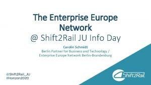 The Enterprise Europe Network Shift 2 Rail JU