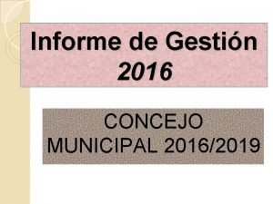 Informe de Gestin 2016 CONCEJO MUNICIPAL 20162019 ORGANIGRAMA
