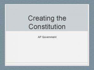 Creating the Constitution AP Government Constitution Definition A