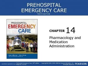 PREHOSPITAL EMERGENCY CARE TENTH EDITION CHAPTER 14 Pharmacology