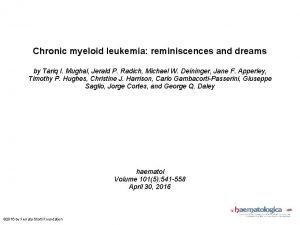Chronic myeloid leukemia reminiscences and dreams by Tariq