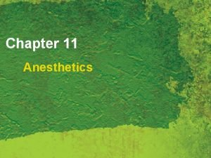 Chapter 11 Anesthetics Anesthetics Defined as a group