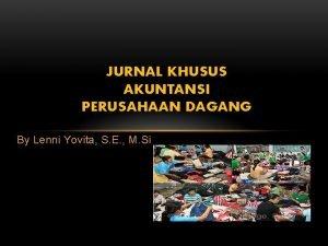 JURNAL KHUSUS AKUNTANSI PERUSAHAAN DAGANG By Lenni Yovita