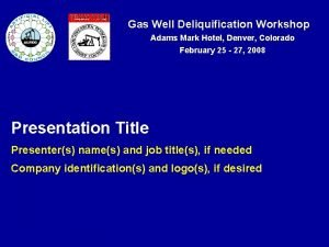 Gas Well Deliquification Workshop Adams Mark Hotel Denver