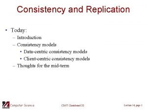 Consistency and Replication Today Introduction Consistency models Datacentric