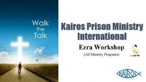 Kairos Prison Ministry International Ezra Workshop All Ministry