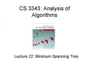 CS 3343 Analysis of Algorithms Lecture 22 Minimum