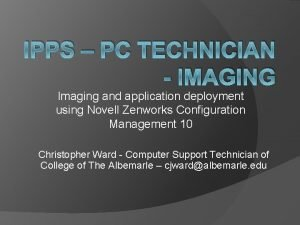 IPPS PC TECHNICIAN IMAGING Imaging and application deployment