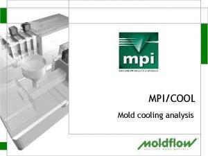 MPICOOL Mold cooling analysis MPICOOL Mold cooling analysis