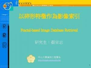 Fractalbased Image Database Retrieval http image nsysu edu
