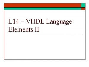 L 14 VHDL Language Elements II VHDL Language