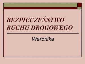 BEZPIECZESTWO RUCHU DROGOWEGO Weronika POZIOM BEZPIECZESTWA W POSZCZEGLNYCH
