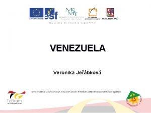 VENEZUELA Veronika Jebkov Venezuela Veronika Jebkov Zkladn informace