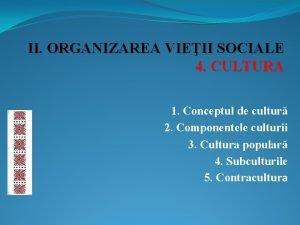 II ORGANIZAREA VIEII SOCIALE 4 CULTURA 1 Conceptul
