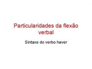 Particularidades da flexo verbal Sintaxe do verbo haver