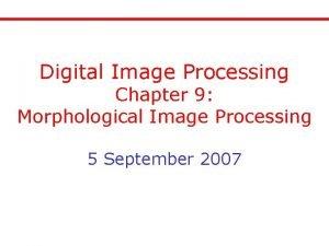 Digital Image Processing Chapter 9 Morphological Image Processing