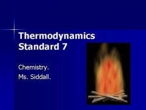 Thermodynamics Standard 7 Chemistry Ms Siddall Standard 7