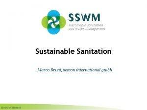 Sustainable Sanitation Marco Bruni seecon international gmbh Sustainable