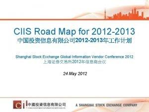 CIIS Road Map for 2012 2013 2012 2013