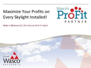 Maximize Your Profits on Every Skylight Installed Make
