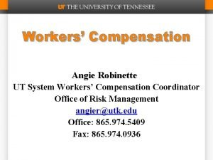 Workers Compensation Angie Robinette UT System Workers Compensation