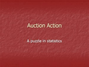 Auction A puzzle in statistics Auction Action n