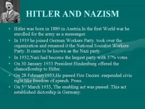HITLER AND NAZISM Hitler was born in 1889
