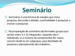 Seminrio Seminrio uma tcnica de estudos que inclui