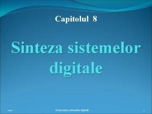 Capitolul 8 Sinteza sistemelor digitale 2010 Proiectarea sistemelor