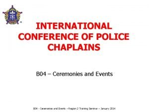 INTERNATIONAL CONFERENCE OF POLICE CHAPLAINS B 04 Ceremonies