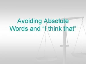 Avoiding Absolute Words and I think that Absolute