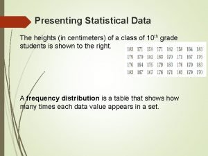 Presenting Statistical Data The heights in centimeters of