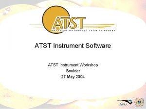 ATST Instrument Software ATST Instrument Workshop Boulder 27