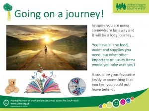 Going on a journey Imagine you are going