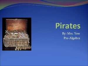 Pirates By Mrs Yow PreAlgebra What is a