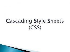 Cascading Style Sheets CSS CSS CSS is a