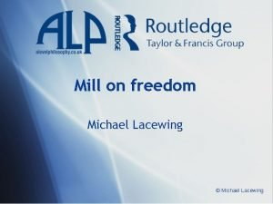 Mill on freedom Michael Lacewing Michael Lacewing The