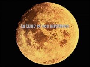 La Lune et ses mystres Pourquoi la lune