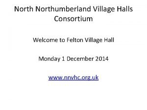 Northumberland Village Halls Consortium Welcome to Felton Village