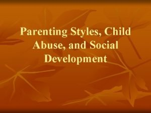 Parenting Styles Child Abuse and Social Development Parenting