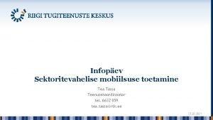 Infopev Sektoritevahelise mobiilsuse toetamine Tea Tassa Teenusekoordinaator tel