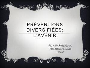 PRVENTIONS DIVERSIFIES LAVENIR Pr Willy Rozenbaum Hopital SaintLouis