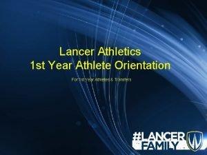 Lancer Athletics 1 st Year Athlete Orientation For