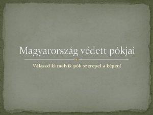 Magyarorszg vdett pkjai Vlaszd ki melyik pk szerepel