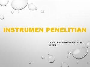 INSTRUMEN PENELITIAN OLEH FAUZIAH ANDIKA SKM M KES