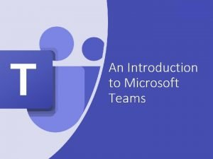 An Introduction to Microsoft Teams What is Microsoft