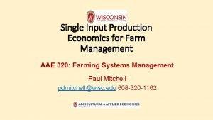 Single Input Production Economics for Farm Management AAE
