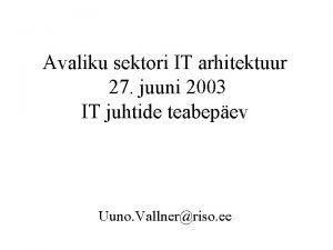 Avaliku sektori IT arhitektuur 27 juuni 2003 IT